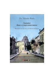 Amintiri dintr-o viață trăită intens - Dr. Valentin RADU