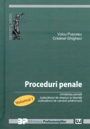 Proceduri penale. Urmarirea penala. Judecatorul de drepturi si libertati. Judecatorul de camera preliminara. Volumul I (Voicu Puscasu, Cristinel Ghigheci)