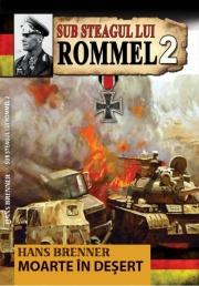 Sub Steagul lui Rommel 2. Moarte in desert - Hans Brenner