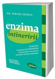 Enzima intineririi. Inversarea procesului de imbatranire, revitalizarea celulelor, refacerea vigorii corporale - Hiromi Shinya