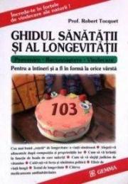 Ghidul sanatatii si al longevitatii - Pentru a intineri si a fi in forma la orice varsta. (Robert Tocquet)
