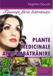 Tinerete fara batranete. Plante medicinale anti-imbatranire (Virginia Ciocan)