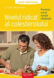 Nivelul ridicat al colesterolului. Prevenire activa, nutritie sanatoasa - Dr. Med. Elke Ruchalla