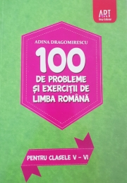 100 de probleme si exercitii de LIMBA ROMANA pentru clasele V-VI