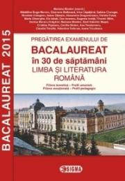 Pregatirea examenului de Bacalaureat in 30 de saptamani. Limba si literatura romana (Profil umanist 2015)