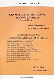Gramatica Limbii Romane pentru Examene. 3311 Grile tematice explicate si comentate. Include opt teste grila si subiectele date in anii 2013, 2014 si 2015 (Editie revizuita 2019)
