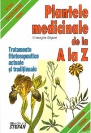 Plantele medicinale de la A LA Z. (Tratamente fitoterapeutice actuale si traditionale) - Gheorghe Grigore