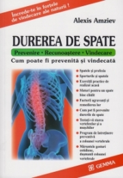 Durerea de spate. (Prevenire, Recunoastere, Vindecare) - Alexis Amziev