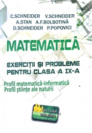 Matematica - Exercitii si probleme pentru clasa a IX-a. Profil matematica-informatica, editie noua - revizuita - Virgiliu Schneider