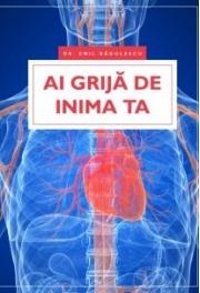 Ai grija de inima ta - dr. Emil Radulescu