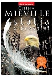 Statia pierzaniei (editie noua) - China Mieville