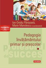 Pedagogia invatamantului primar si prescolar. Volumuul I - Ion-Ovidiu Panisoara, Marin Manolescu