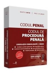 Codul penal si Codul de procedura penala. Legislatie consolidata si index. Editie ingrijita de Dan Lupascu (Martie 2018)