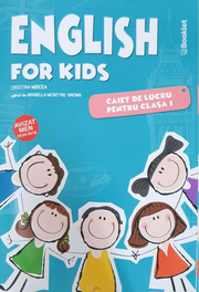 English for kids Caiet de lucru pentru clasa I - Cristina Mircea