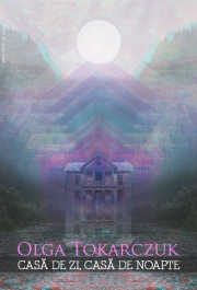 Casa de zi, casa de noapte - Olga Tokarczuk