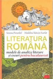 LITERATURA ROMANA. Modele de analize literare si eseuri pentru Bacalaureat (Madalina Stancioi-Scarlat) - Ed. All