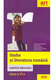 LIMBA SI LITERATURA ROMANA. Caietul elevului. Clasa a VI-a - Florentina Samihaian, Sofia Dobra, Monica Halaszi, Anca Davidoiu-Roman, Horia Corches