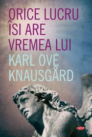 Orice lucru isi are vremea lui - Karl Ove Knausgard