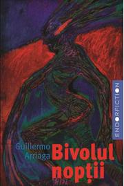 Bivolul noptii - Guillermo Arriaga
