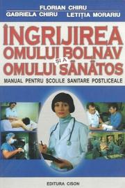 Ingrijirea omului bolnav si a omului sanatos, Manual pentru scolile sanitare postliceale Florian Chiru