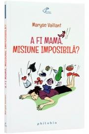 A fi mama, misiune imposibila? de Maryse Vaillant