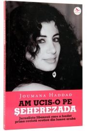 Am ucis-o pe Seherazada (Jurnalista libaneza care a fondat prima revista erotica din lumea araba) - de Joumana Haddad