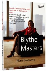 Blythe Masters (Femeia care a inventat armele financiare de distrugere in masa. Care sunt cauzele crizei, consecintele ei din prezent si ce ne rezerva viitorul: o adevarata apocalipsa financiara) - de Pierre Jovanovic