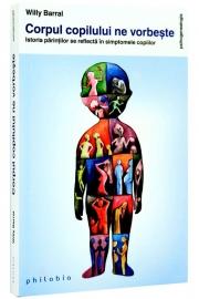 Corpul copilului ne vorbeste (Istoria parintilor se reflecta in simptomele copiilor) - de Willy Barral