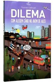 Dilema - Cum alegem cand nu avem de ales - Thomas Cathcart