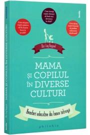 Mama si copilul in diverse culturi ( Aventuri educative din lumea intreaga )