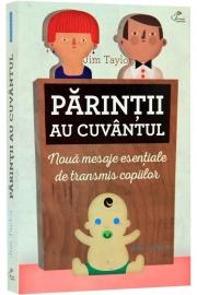 Parintii au cuvantul (Noua mesaje esentiale de transmis copiilor) - de Jim Taylor