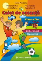 CAIET DE VACANTA - Clasa a IV-a. Limba Romana si Matematica (Steliana Sofian)