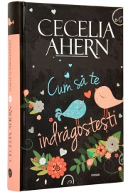 Cum sa te indragostesti (Cecelia Ahern )