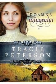 Doamna minerului - vol. 2. Seria Tinutul apelor stralucitoare - Tracie Peterson