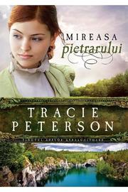 Mireasa pietrarului - vol. 3. Seria Tinutul apelor stralucitoare - Tracie Peterson