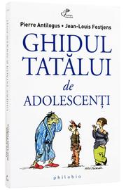 Ghidul tatălui de adolescenţi - de Pierre Antilogus si Jean-Louis Festjens