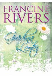 Gradina Leotei - Francine Rivers