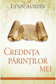 Credinta parintilor mei volumul 4 SERIA Cronicile regilor - Lynn Austin