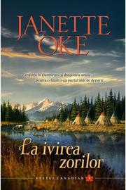 La ivirea zorilor volumul 3 SERIA Vestul canadian - Janette Oke