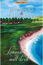 Limanul mult dorit volumul 5 SERIA Cantecul Acadiei - Janette Oke, T. Davis Bunn