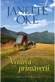 Venirea primaverii volumul 2 SERIA Vestul canadian - Janette Oke