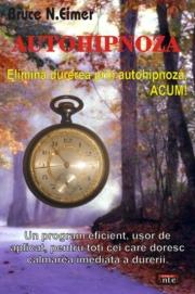 Autohipnoza - Elimina durerea prin autohipnoza, ACUM! - Bruce N. Eimer