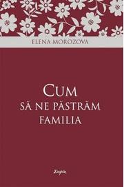 Cum sa ne pastram familia - Elena Morozova