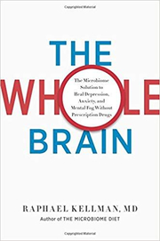 The Whole Brain: The Microbiome Solution to Heal Depression, Anxiety, and Mental Fog without Prescription Drugs - Raphael Kellman, M. D.