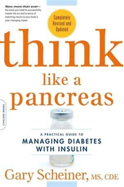 Think Like a Pancreas: A Practical Guide to Managing Diabetes with Insulin. Completely Revised and Updated - Gary Scheiner