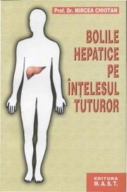 Bolile hepatice pe intelesul tuturor - Mircea Chiotan