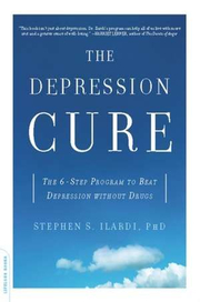 The Depression Cure: The 6-Step Program to Beat Depression without Drugs - Stephen S. Ilardi