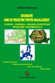 Ghid de pregatire la geografie pentru Bacalaureat. Europa, Romania, Uniunea Europeana, Probleme fudamentale
