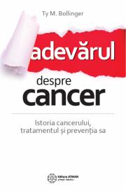 Adevarul despre cancer. Istoria cancerului, tratamentul si preventia sa - TY M. BOLLINGER