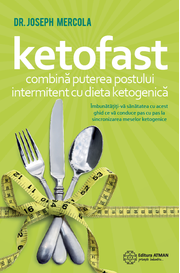 KETOFAST. Combina puterea postului intermitent cu dieta ketogenica - DR. JOSEPH MERCOLA